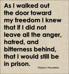 As I walked out the door toward my freedom I knew that if I did not leave all the anger hatred and bitterness behind that I would still be in prison Prison Quotes, Sad Quotes, Words Quotes, Great Quotes, Wise Words, Motivational Quotes, Life Quotes, Inspirational Quotes, Door Quotes