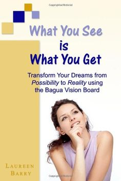 What You See is What You Get: Transform Your Dreams from Possibility to Reality Using the Bagua Vision Board:Amazon:Books