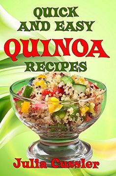 Quick and Easy Quinoa Recipes: Low Fat, Healthy Recipes - Quinoa Vegetarian Cookbook for Balanced Weight Loss Diet Plan (Diet Recipe Books - Healthy Cooking for Healthy Living 6) by Julia Cussler http://www.amazon.com/dp/B00XB2Y2HG/ref=cm_sw_r_pi_dp_2hUxvb0YFTZZJ