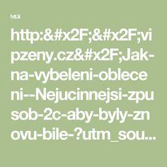 http://vipzeny.cz/Jak-na-vybeleni-obleceni--Nejucinnejsi-zpusob-2c-aby-byly-znovu-bile-?utm_source=pipek&utm_medium=pipek&utm_campaign=pipek