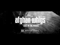 The Afghan Whigs - Lost in the Woods [OFFICIAL VIDEO] - YouTube