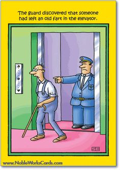The guard discovered that someone had left an old fart in the elevator:	Getting older really stinks... have a happy birthday anyway. http://www.nobleworkscards.com/5247-old-fart-funny-cartoons-happy-birthday-card.html