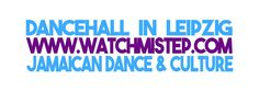 Dancehall in Leipzig Dancehall Unterricht bei der WATCH MI STEP Dance School www.watchmistep.com