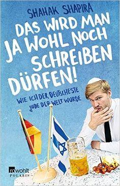 Das wird man ja wohl noch schreiben dürfen!: Wie ich der deutscheste Jude der Welt wurde: Amazon.de: Shahak Shapira: Bücher