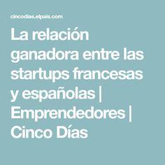 La relación ganadora entre las startups francesas y españolas | Emprendedores | Cinco Días