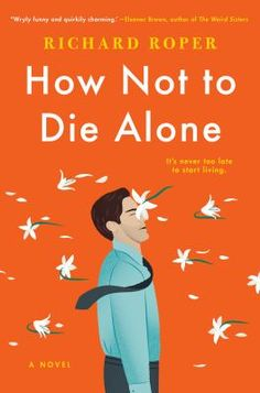 How Not to Die Alone, #RichardRoper Seville Library, May 2020. #BookClubBooks #Fiction #2020 #MedinaLibrary