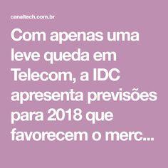 Com apenas uma leve queda em Telecom, a IDC apresenta previsões para 2018 que favorecem o mercado brasileiro de TI, Internet das Coisas, Cloud e Big Data. As empresas ainda devem se preocupar mais com a segurança de seus dados. Big Data, Internet Of Things, Optimism, Information Technology