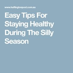 Easy Tips For Staying Healthy During The Silly Season