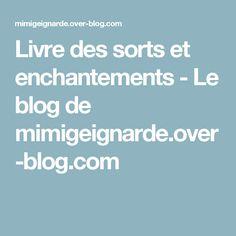 Livre des sorts et enchantements - Le blog de mimigeignarde.over-blog.com
