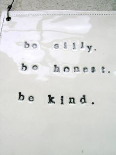 I'm officially adopting this as our family motto. I can't imagine anything I want more for my children than for them to be honest, kind and enjoy life. (And I could often use a little reminder about the silly part, myself!)