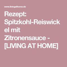 Rezept: Spitzkohl-Reiswickel mit Zitronensauce - [LIVING AT HOME]