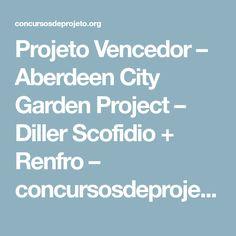 Projeto Vencedor – Aberdeen City Garden Project – Diller Scofidio + Renfro – concursosdeprojeto.org