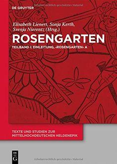 Rosengarten / herausgegeben von Elisabeth Lienert, Sonja Kerth und Svenja Nierentz - Berlin ; Boston : De Gruyter, cop. 2015  - 3 vol.  I: Einleitung, 'Rosengarten' A -- II: 'Rosengarten' DP -- III: 'Rosengarten' C, 'Rosengarten' F, 'Niederdeutscher Rosengarten', Verzeichnisse