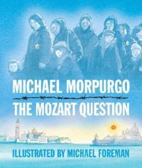 Children's Book Review: The Mozart Question by Michael Morpurgo, Author, Michael Foreman, Illustrator , illus. by Michael Foreman. Candlewick $15.99 (66p) ISBN 978-0-7636-3552-7