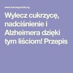 Wylecz cukrzycę, nadciśnienie i Alzheimera dzięki tym liściom! Przepis Medicine, Remedies, Food And Drink, Health, Therapy, Beauty Tutorials, Clean Foods, Health Care, Home Remedies