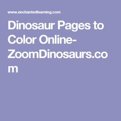 Dinosaur Pages to Color Online- ZoomDinosaurs.com
