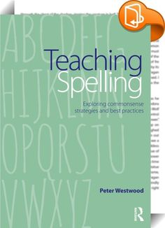 Teaching Spelling    ::  <P><EM>Teaching Spelling: Exploring commonsense strategies and best practices</EM> equips teachers with the vital knowledge and skills needed to help their students become proficient writers and spellers.</P> <P>Peter Westwood provides a very clear and concise account of the important skills and processes that underpin accurate spelling, and describes in very practical terms, many evidence-based strategies and methods that teachers can use to help all students ...