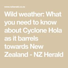 Wild weather: What you need to know about Cyclone Hola as it barrels towards New Zealand - NZ Herald