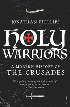 Holy Warrior | Holy Warriors: A Modern History of the Crusades