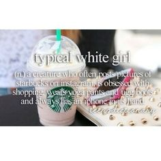 Just a typical white girl...