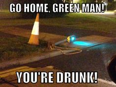 Go home Green man!