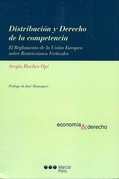 Distribución y derecho de la competencia : el Reglamento de la Unión Europea sobre restricciones verticales / Sergio Baches Opi ; prólogo de José Massaguer