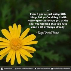 Even if you're just doing little things but you're doing it with every opportunity you get, at the end, you will find that you have done a lot of things already. - Bro. Daniel Razon   https://www.facebook.com/KuyaDanielRazon