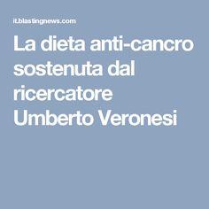 La dieta anti-cancro sostenuta dal ricercatore Umberto Veronesi