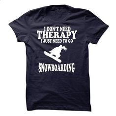 I DONT NEED THERAPY, I JUST NEED TO GO SNOWBOARDING - #men #yellow hoodie…