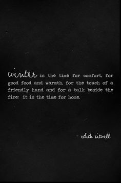 "Edith Sitwell: ""Winter is the time for comfort."" Kacie's most surprised by her love of winter. even in Chicago! Rainer Maria Rilke, Quotes To Live By, Me Quotes, Snow Quotes, Winter Quotes, Winter Solstice Quotes, Quotes About Winter, I Love Winter, Winter Beauty"