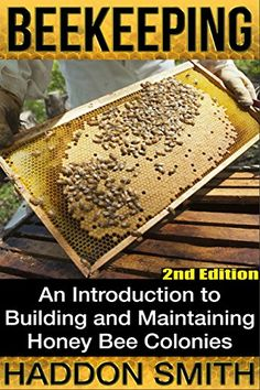 FREE TODAY Beekeeping: An Introduction to Building and Maintaining Honey Bee Colonies (2nd Edition) (beehive, bee keeping, keeping bees, raw honey, honey bee, apiculture, beekeeper) by Haddon Smith http://www.amazon.com/dp/B00YHSMSVU/ref=cm_sw_r_pi_dp_TqYYvb1KM9ZCJ