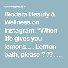 """Biodara Beauty & Wellness on Instagram: """"When life gives you lemons... . Lemon bath, please 🍋 🛀🌿 . Reaping the fruitage of pruning our lemon tree. The scent from the Luminous…"""""""