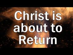 Christ is about to return. Are you ready?