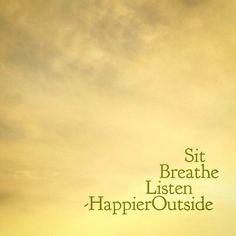 Sit, Breathe, Listen. #happieroutside