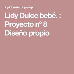 039e316428541 Lidy Dulce bebé.   Proyecto nº 8 Diseño propio