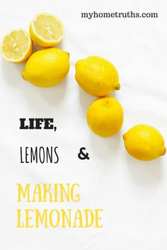 Life. lemons and making lemonade - www.myhometruths.com