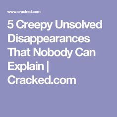 5 Creepy Unsolved Disappearances That Nobody Can Explain | Cracked.com