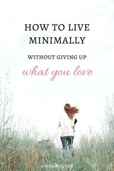 You CAN live minimally and still have and do what you love! In fact, living minimally is precisely what will allow you to have more and do more of what you love and live the life you have always wanted. Click to find out how to live minimally without giving up what you love!