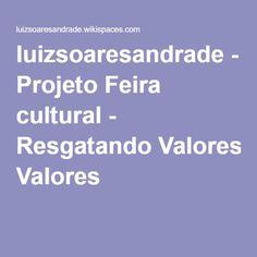luizsoaresandrade - Projeto Feira cultural - Resgatando Valores