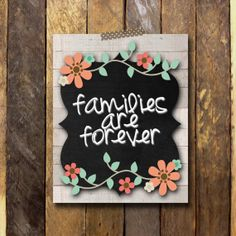 Families Are Forever Floral Chalkboard 8x10 by bowpeepcreations, $2.95 Paper Goods  art  print  digital  decoration  printable  download  lds  primary  families are forever  relief society visiting teaching  young womens  chalkboard