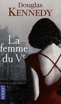 La femme du Ve (The Woman in the Fifth) - Douglas Kennedy - 2007 Je n'aime pas ce genre de livres... Je sais que l' auteur a un franc succès...