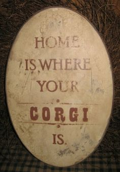 Primitive Sign Home Is Where Your Corgi is Cute Corgi, Corgi Dog, Corgi Names, Wood Craft Patterns, Corgi Pictures, Primitive Signs, Christmas Signs Wood, Pembroke Welsh Corgi, Little Dogs