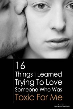 16 Things I Learned Trying To Love Someone Who Was Toxic For Me - https://themindsjournal.com/16-things-i-learned-trying-to-love-someone-who-was-toxic-for-me/