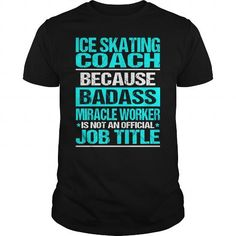 ICE SKATING COACH Because BADASS Miracle Worker Isn't An Official Job Title T Shirts, Hoodies. Check price ==► https://www.sunfrog.com/LifeStyle/ICE-SKATING-COACH--BADASS-CU-Black-Guys.html?41382 $22.99