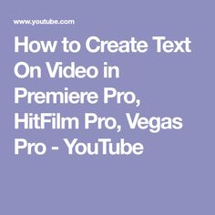 how to create text on video in premiere pro hitfilm pro vegas pro