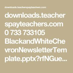 downloads.teacherspayteachers.com 0 733 733105 BlackandWhiteChevronNewsletterTemplate.pptx?rfNGueAsa_Yfue1sddRQtYat6sBj7DY7odumhSkp90VTbOotKvHWWw0HQE8oEQUf&file_name=BlackandWhiteChevronNewsletterTemplate.pptx