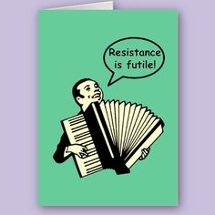 Resistance is futile! #accordion #funny #saying #humor #comic