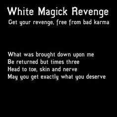 """Typical of the bullshit that passes for witchcraft on Pintrest, there is no """"revenge"""" in White Magic and karma is a Buddhist concept = pure bullshit. Wiccan Spell Book, Wiccan Witch, Magick Spells, Spell Books, Voodoo Spells, Curse Spells, Real Spells, Luck Spells, Wiccan Altar"""