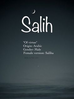 Baby boy name: Salih. Meaning: Of virtue. Origin: Arabic; Turkish
