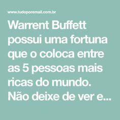 Warrent Buffett possui uma fortuna que o coloca entre as 5 pessoas mais ricas do mundo. Não deixe de ver estes seus ensinamentos!